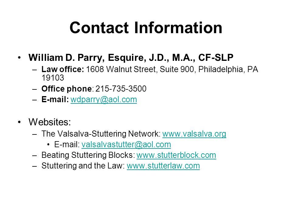 Contact Information William D. Parry, Esquire, J.D., M.A., CF-SLP –Law office: 1608 Walnut Street, Suite 900, Philadelphia, PA 19103 –Office phone: 21