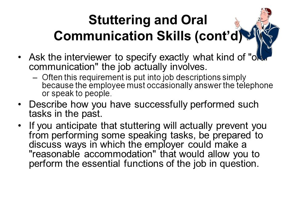 Stuttering and Oral Communication Skills (contd) Ask the interviewer to specify exactly what kind of