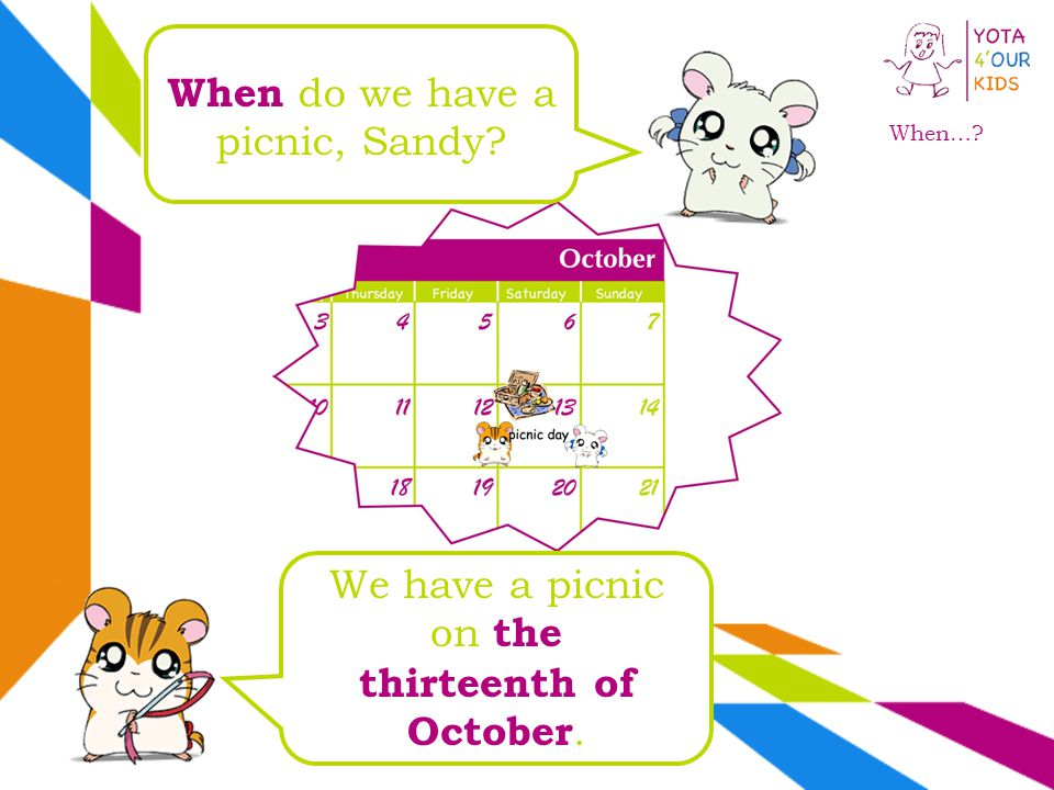 When… When do we have a picnic, Sandy We have a picnic on the thirteenth of October.