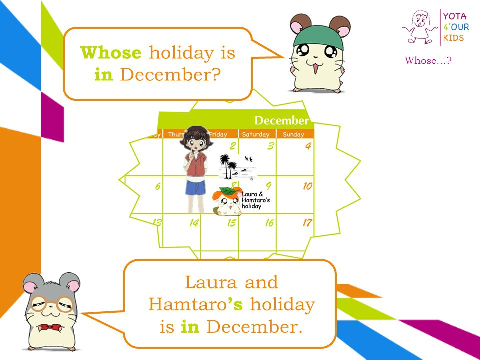 Whose… Whose holiday is in December Laura and Hamtaro s holiday is in December.