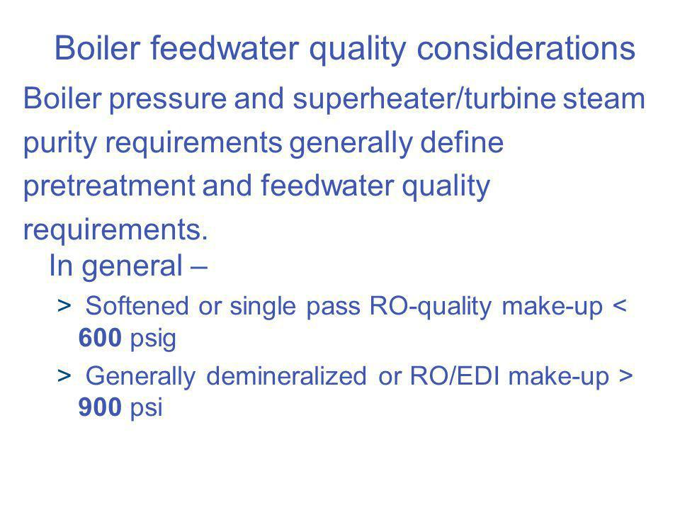 Boiler feedwater quality considerations Boiler pressure and superheater/turbine steam purity requirements generally define pretreatment and feedwater