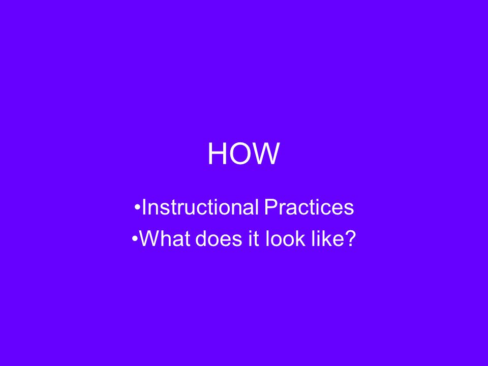 HOW Instructional Practices What does it look like?