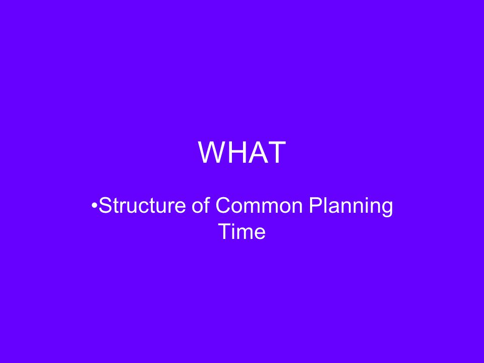 WHAT Structure of Common Planning Time