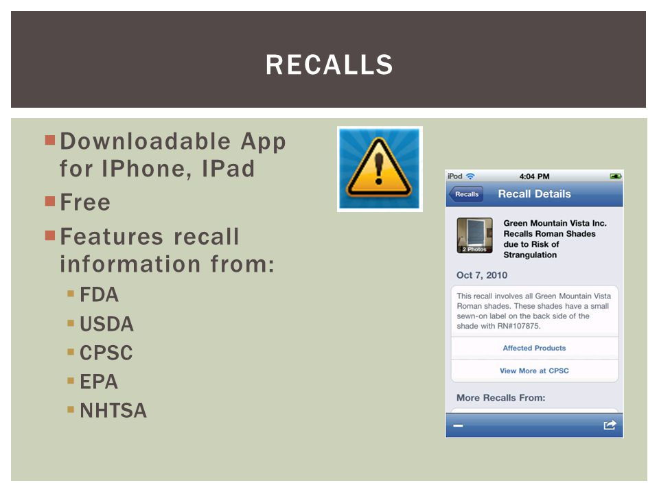 Downloadable App for IPhone, IPad Free Features recall information from: FDA USDA CPSC EPA NHTSA RECALLS