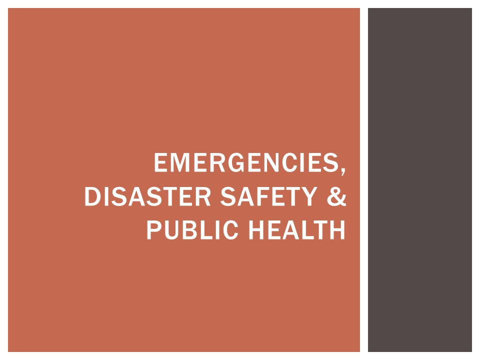 EMERGENCIES, DISASTER SAFETY & PUBLIC HEALTH