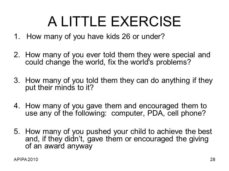 APIPA 201028 A LITTLE EXERCISE 1.How many of you have kids 26 or under.