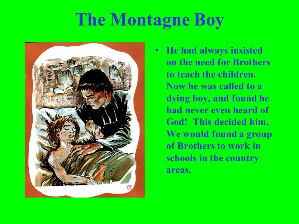 The Montagne Boy He had always insisted on the need for Brothers to teach the children. Now he was called to a dying boy, and found he had never even