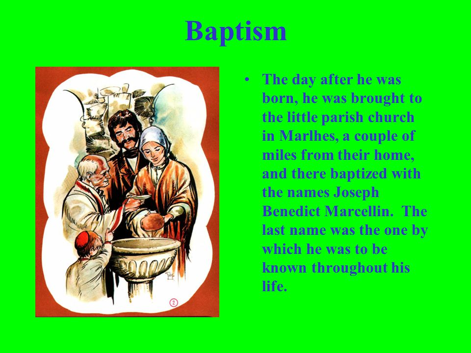 Baptism The day after he was born, he was brought to the little parish church in Marlhes, a couple of miles from their home, and there baptized with t