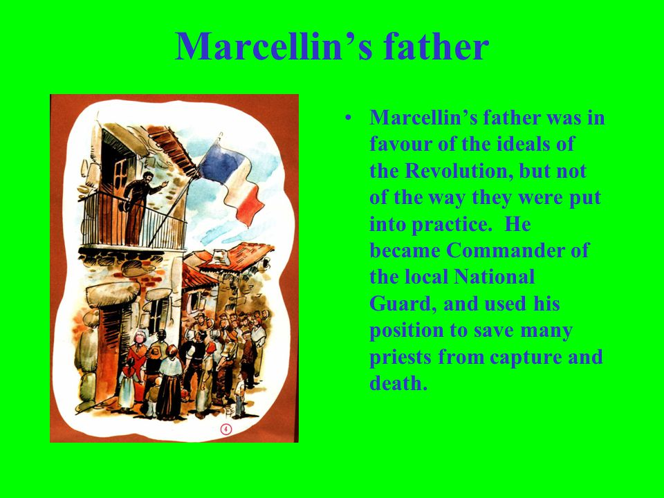 Marcellins father Marcellins father was in favour of the ideals of the Revolution, but not of the way they were put into practice. He became Commander
