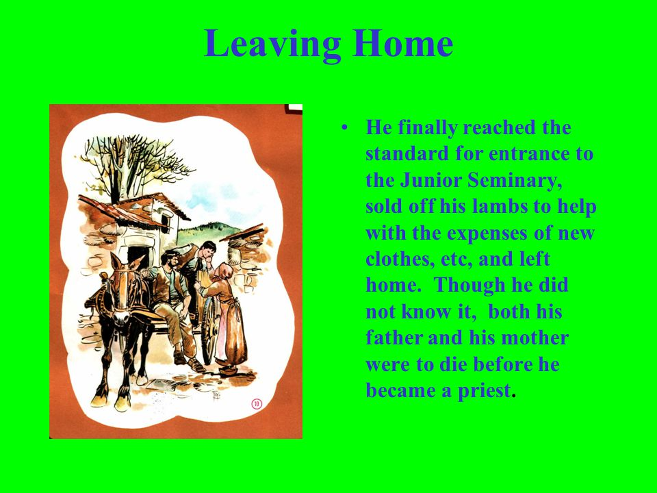 Leaving Home He finally reached the standard for entrance to the Junior Seminary, sold off his lambs to help with the expenses of new clothes, etc, an