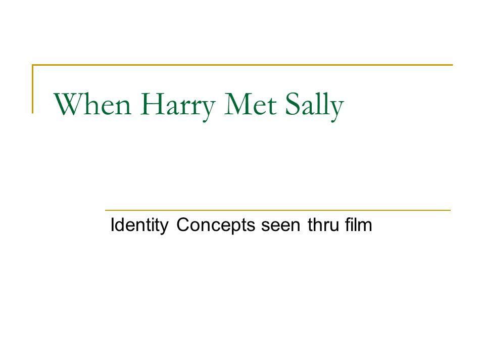 When Harry Met Sally Identity Concepts seen thru film