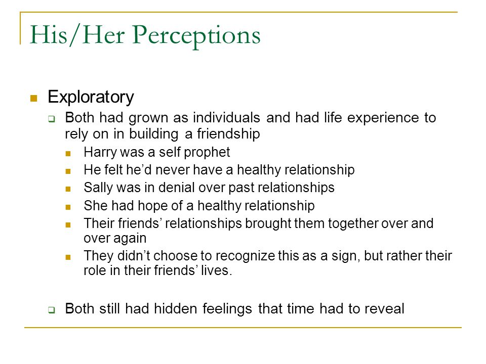 His/Her Perceptions Exploratory Both had grown as individuals and had life experience to rely on in building a friendship Harry was a self prophet He