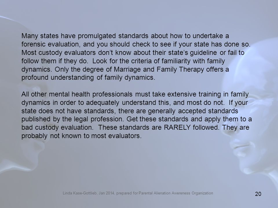 Linda Kase-Gottlieb, Jan 2014, prepared for Parental Alienation Awereness Organization Many states have promulgated standards about how to undertake a