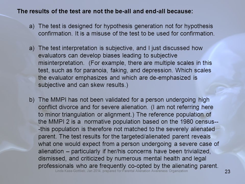 Linda Kase-Gottlieb, Jan 2014, prepared for Parental Alienation Awereness Organization The results of the test are not the be-all and end-all because: