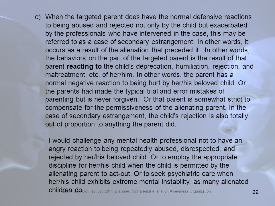 Linda Kase-Gottlieb, Jan 2014, prepared for Parental Alienation Awereness Organization c)When the targeted parent does have the normal defensive react