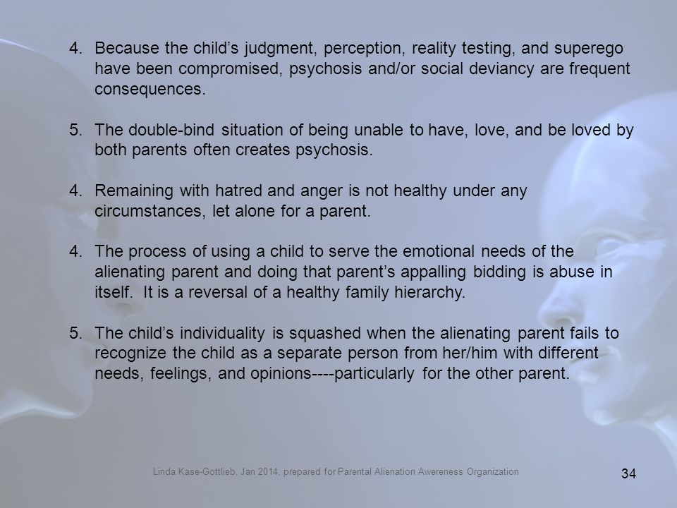 Linda Kase-Gottlieb, Jan 2014, prepared for Parental Alienation Awereness Organization 4.Because the childs judgment, perception, reality testing, and
