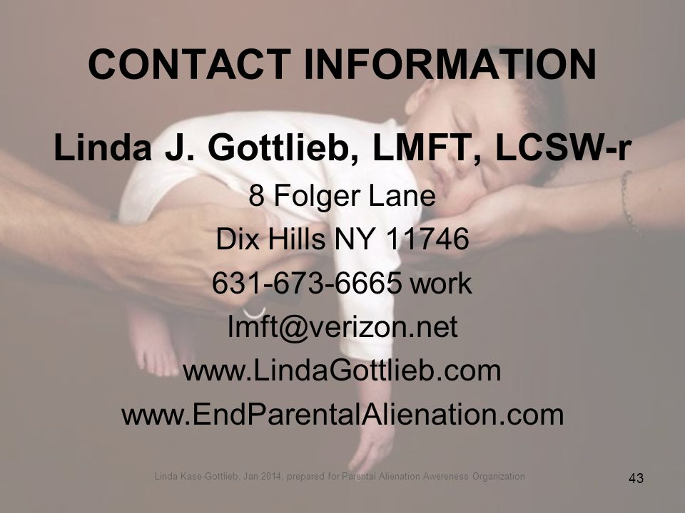 CONTACT INFORMATION Linda J. Gottlieb, LMFT, LCSW-r 8 Folger Lane Dix Hills NY 11746 631-673-6665 work lmft@verizon.net www.LindaGottlieb.com www.EndP