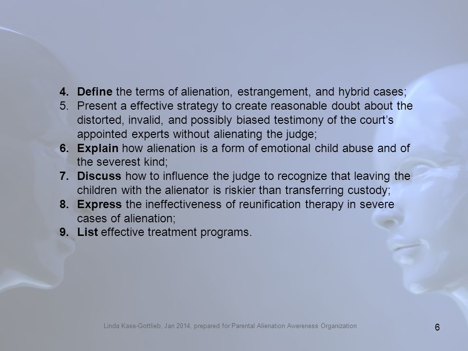 4.Define the terms of alienation, estrangement, and hybrid cases; 5.Present a effective strategy to create reasonable doubt about the distorted, inval