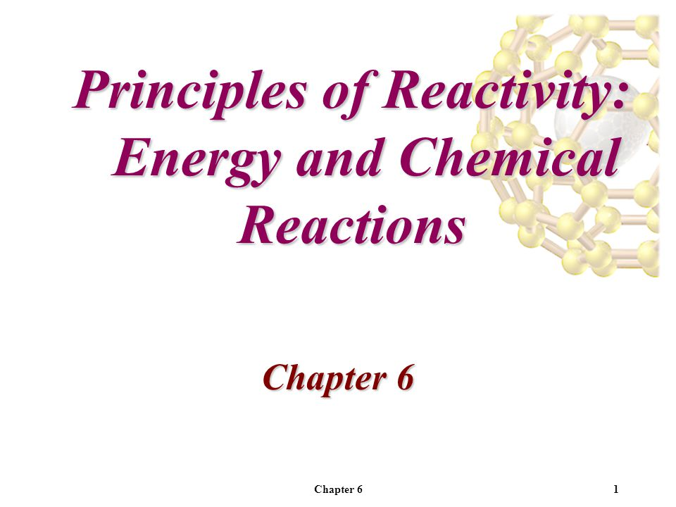 Chapter 61 Principles of Reactivity: Energy and Chemical Reactions Chapter 6