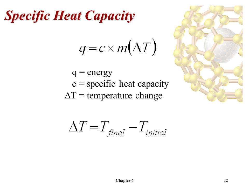 Chapter 612 Specific Heat Capacity q = energy c = specific heat capacity T = temperature change
