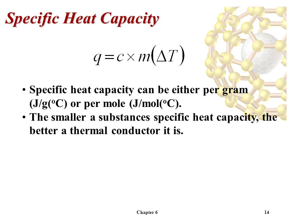 Chapter 614 Specific Heat Capacity Specific heat capacity can be either per gram (J/g( o C) or per mole (J/mol( o C). The smaller a substances specifi