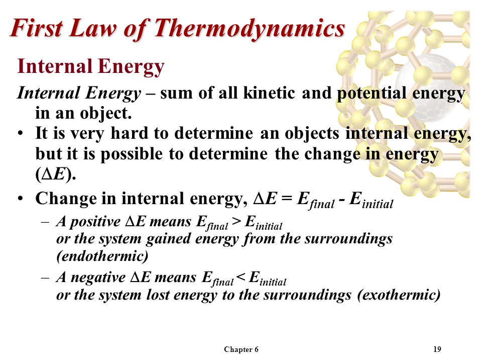 Chapter 619 First Law of Thermodynamics Internal Energy Internal Energy – sum of all kinetic and potential energy in an object. It is very hard to det
