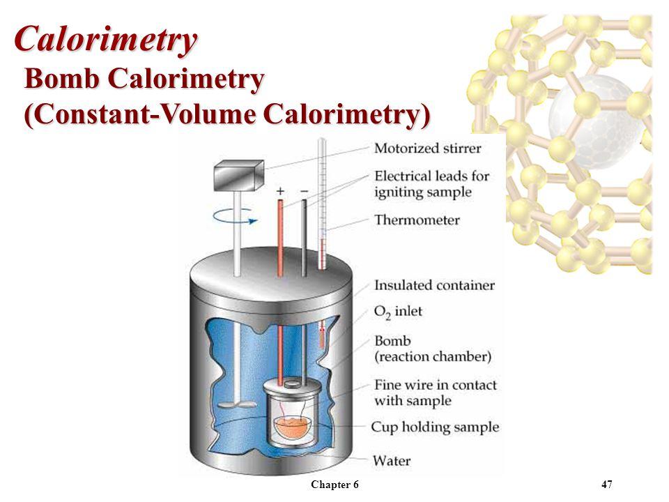 Chapter 647 Bomb Calorimetry (Constant-Volume Calorimetry) Calorimetry