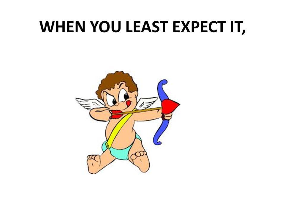 WHEN YOU LEAST EXPECT IT,