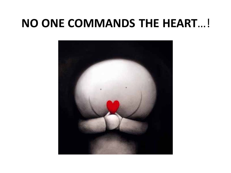 NO ONE COMMANDS THE HEART…!