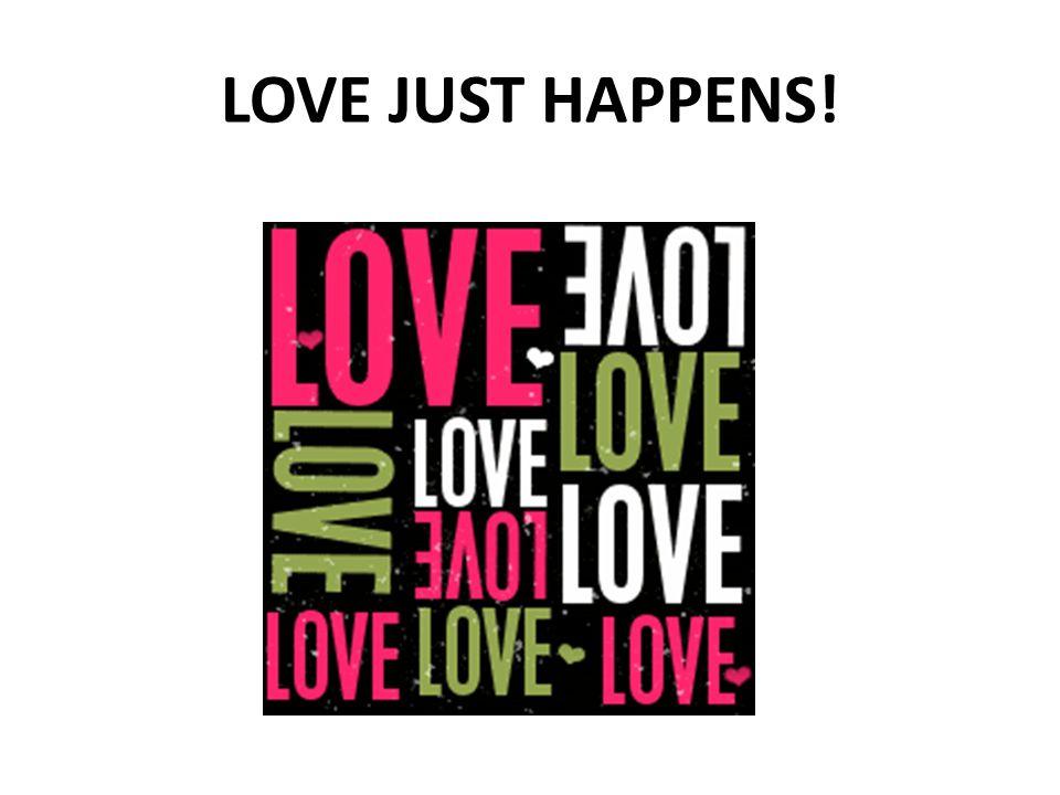 LOVE JUST HAPPENS!