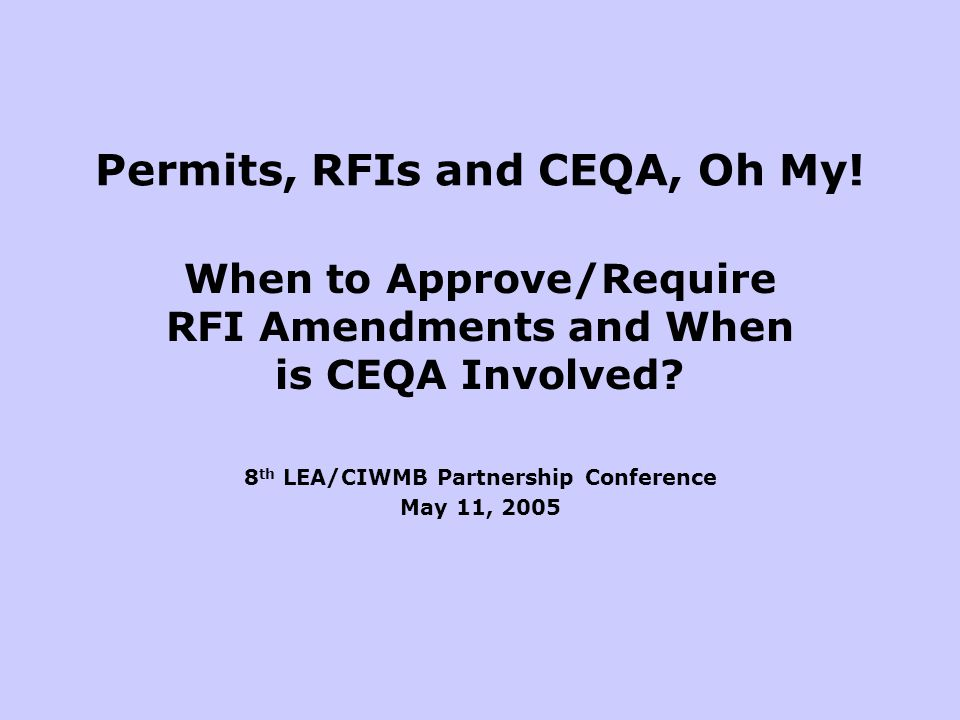 Permits, RFIs and CEQA, Oh My. When to Approve/Require RFI Amendments and When is CEQA Involved.
