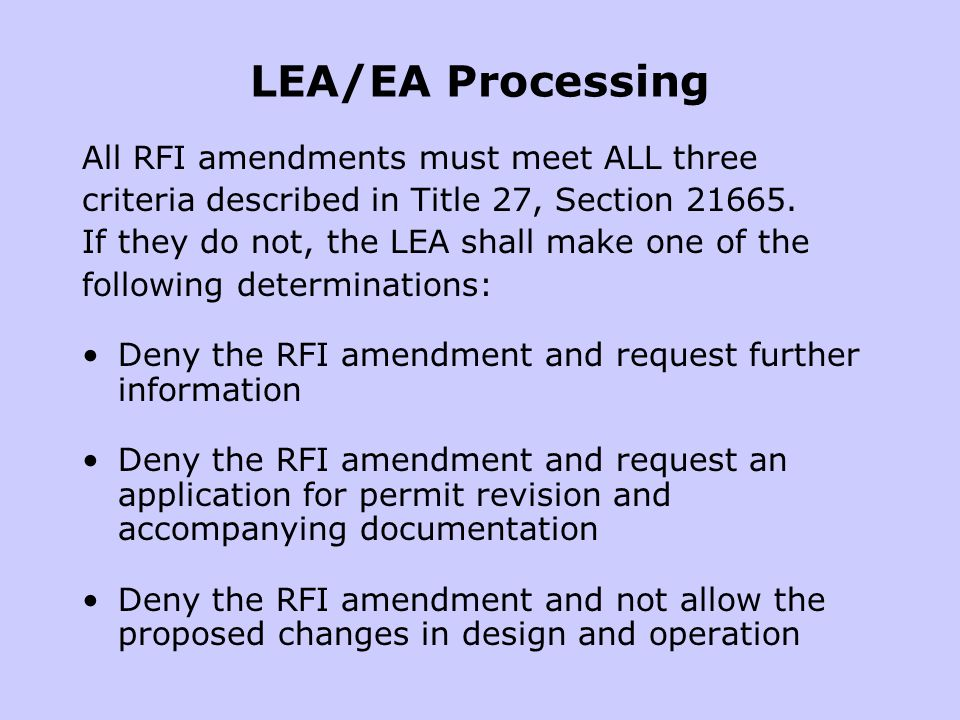 LEA/EA Processing All RFI amendments must meet ALL three criteria described in Title 27, Section 21665. If they do not, the LEA shall make one of the