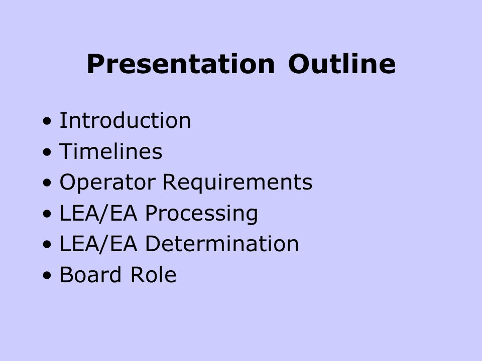 Presentation Outline Introduction Timelines Operator Requirements LEA/EA Processing LEA/EA Determination Board Role