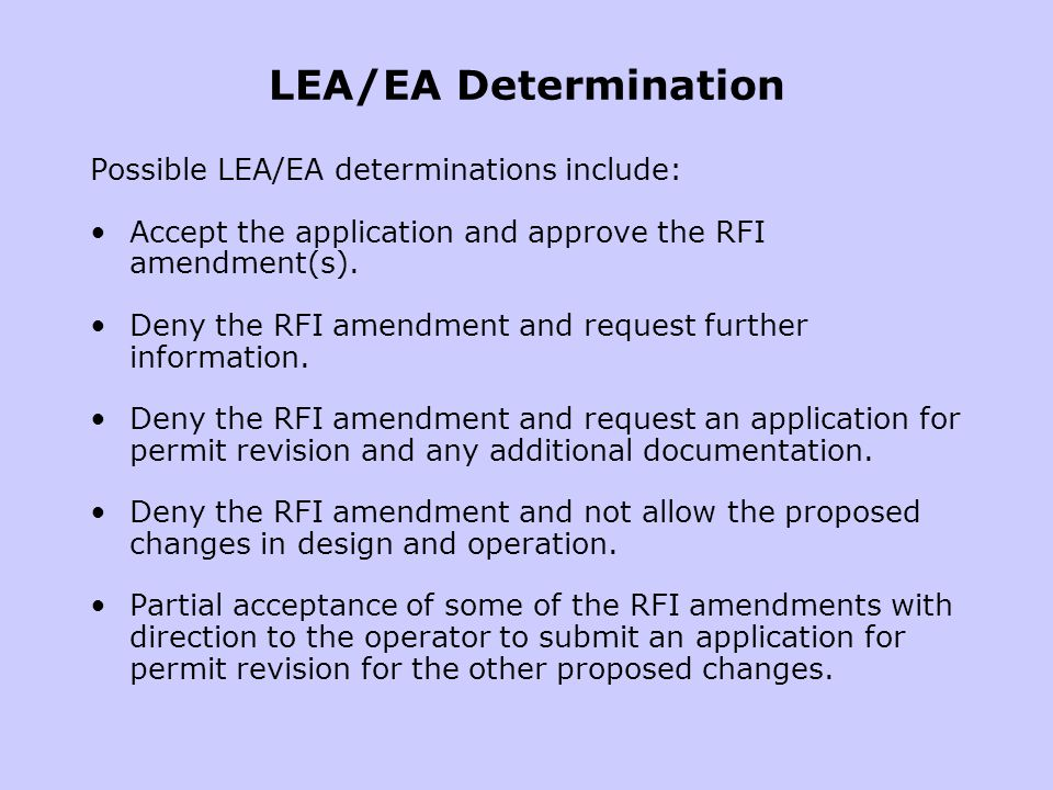 LEA/EA Determination Possible LEA/EA determinations include: Accept the application and approve the RFI amendment(s). Deny the RFI amendment and reque