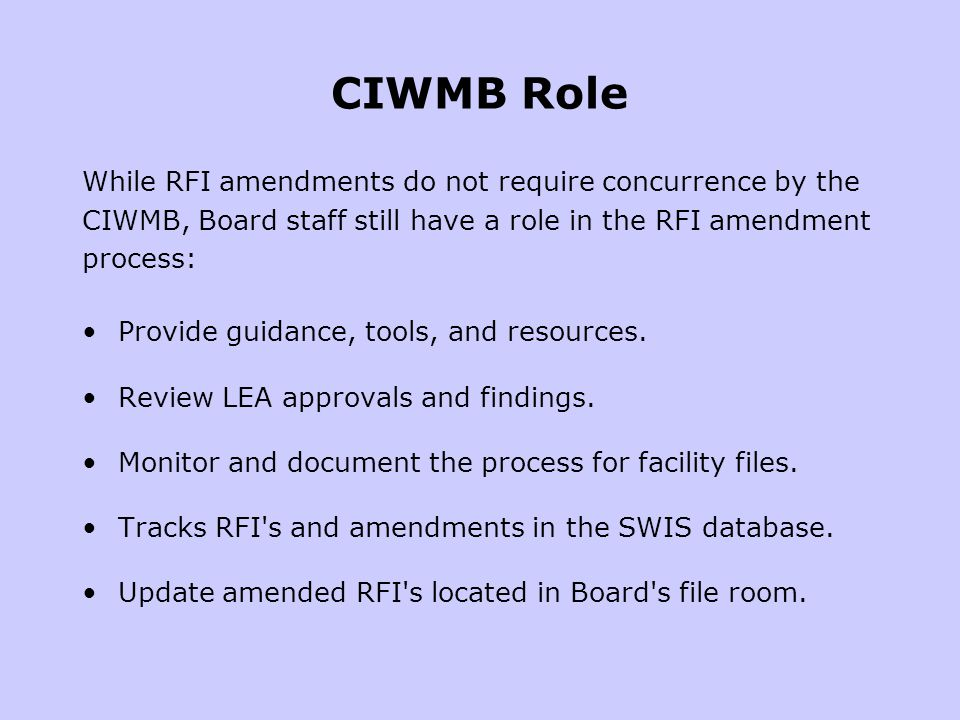 CIWMB Role While RFI amendments do not require concurrence by the CIWMB, Board staff still have a role in the RFI amendment process: Provide guidance, tools, and resources.