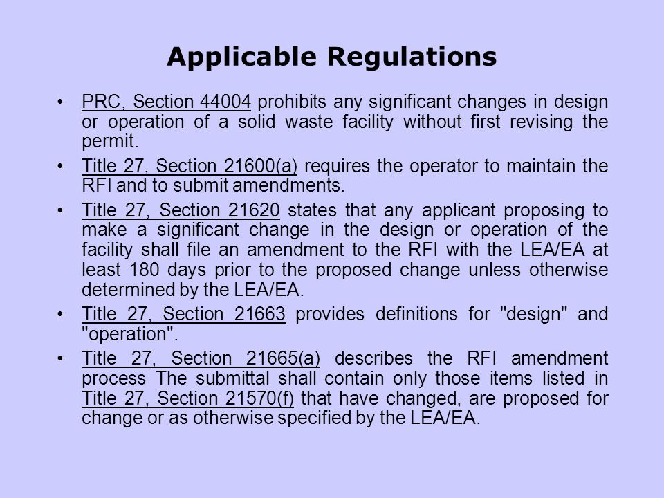 Applicable Regulations PRC, Section 44004 prohibits any significant changes in design or operation of a solid waste facility without first revising th