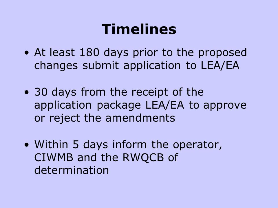 Timelines At least 180 days prior to the proposed changes submit application to LEA/EA 30 days from the receipt of the application package LEA/EA to a