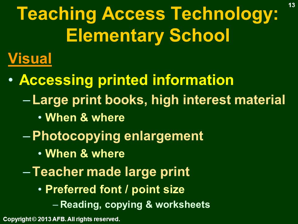 Teaching Access Technology: Elementary School Visual Accessing printed information –Basic use of optical devices Use high interest materials – Make it fun.