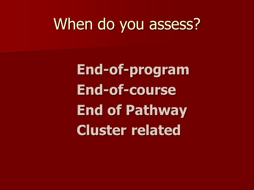 When do you assess End-of-programEnd-of-course End of Pathway Cluster related