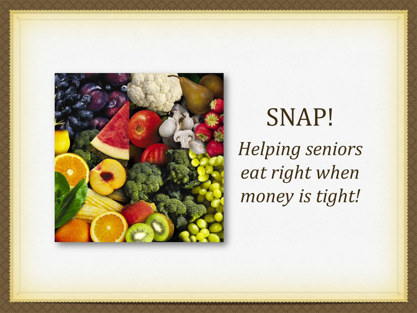 Helping seniors eat right when money is tight! SNAP!