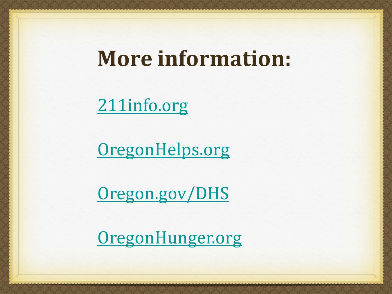 More information: 211info.org OregonHelps.org Oregon.gov/DHS OregonHunger.org