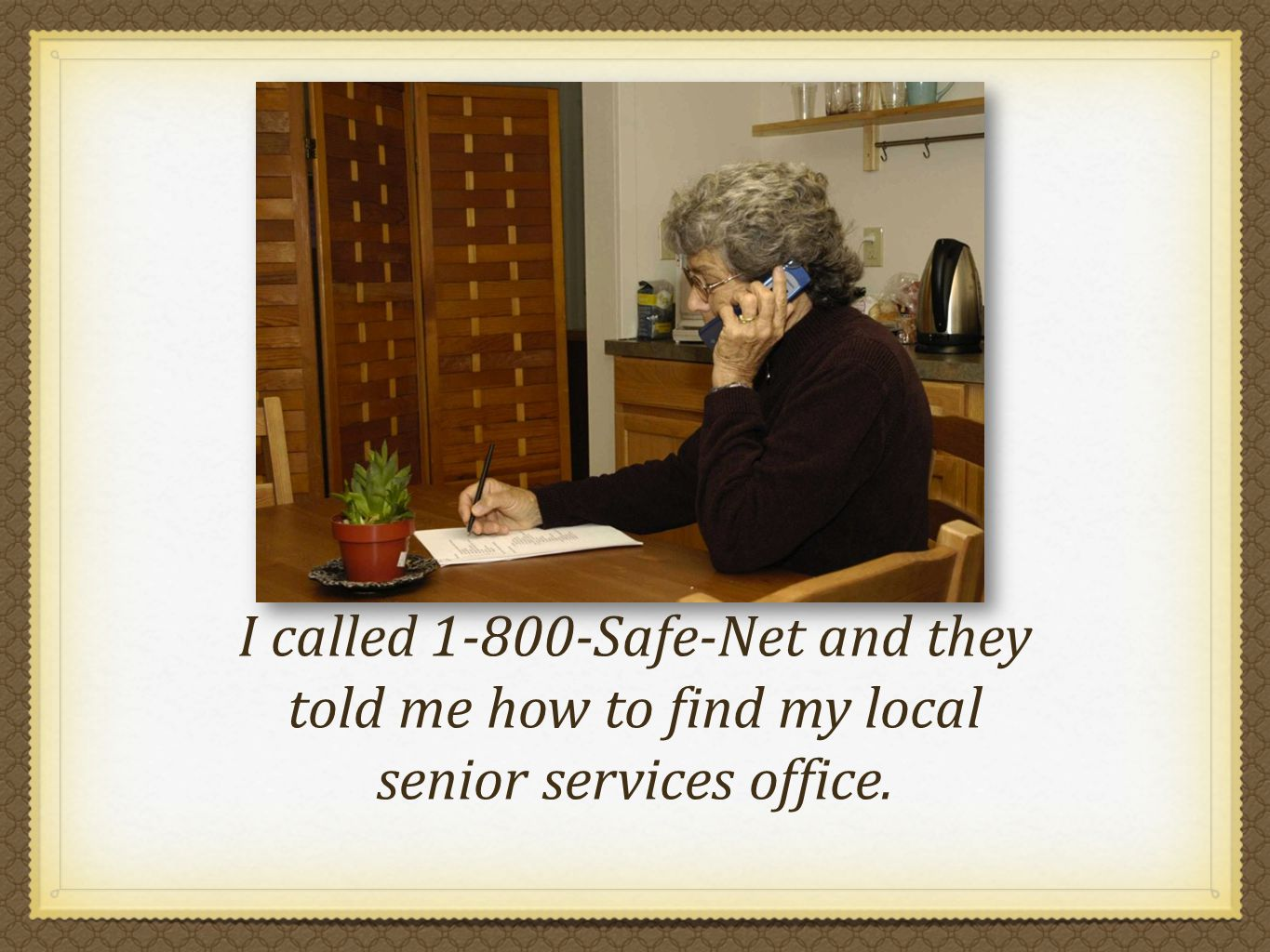 I called 1-800-Safe-Net and they told me how to find my local senior services office.