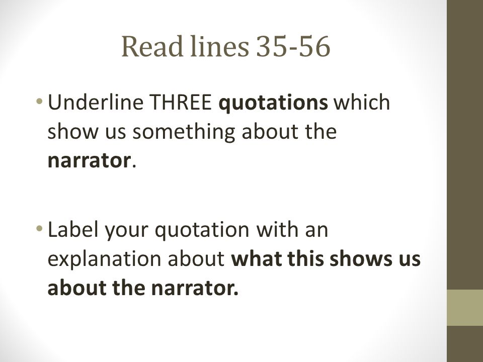 Read lines 35-56 Underline THREE quotations which show us something about the narrator. Label your quotation with an explanation about what this shows