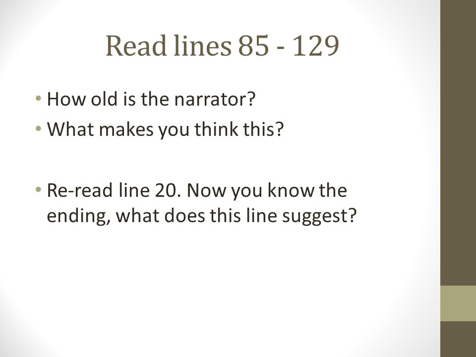 Read lines 85 - 129 How old is the narrator? What makes you think this? Re-read line 20. Now you know the ending, what does this line suggest?