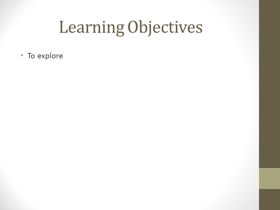 Learning Objectives To explore