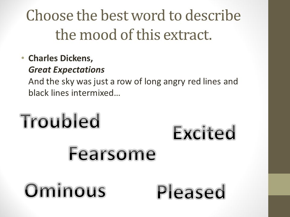 Choose the best word to describe the mood of this extract. Charles Dickens, Great Expectations And the sky was just a row of long angry red lines and