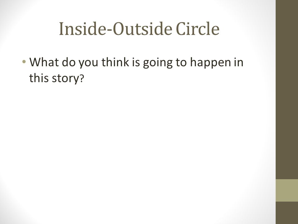Inside-Outside Circle What do you think is going to happen in this story ?