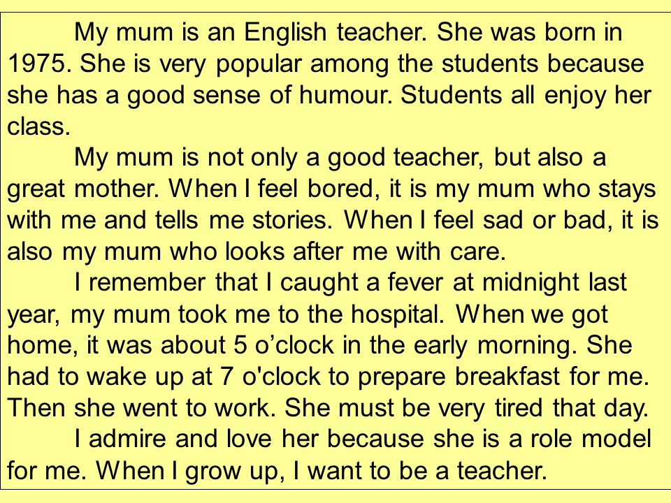 My mum is an English teacher.She was born in 1975.