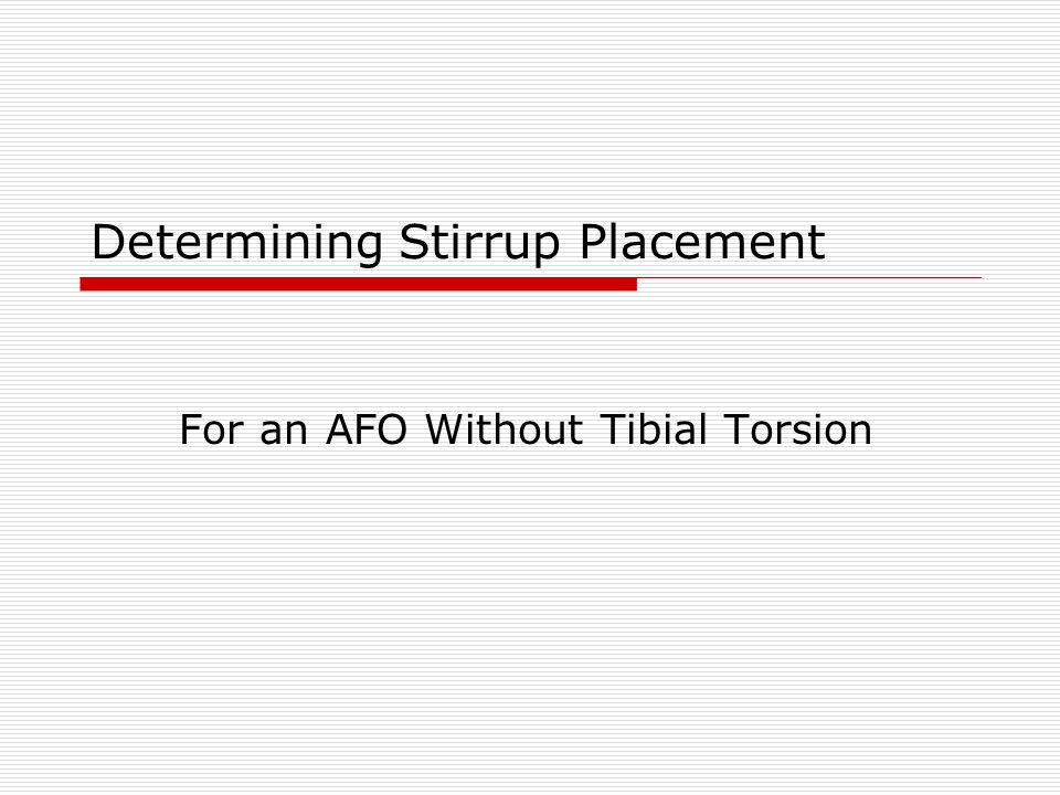 Determining Stirrup Placement For an AFO Without Tibial Torsion