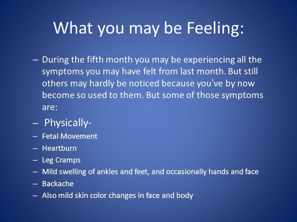 What you may be Feeling: – During the fifth month you may be experiencing all the symptoms you may have felt from last month. But still others may har